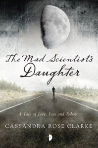 Cover of The Mad Scientist's Daughter by Cassandra Rose Clarke