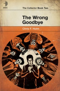Cover of The Wrong Goodbye, by Chris F. Holm
