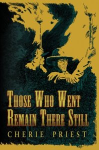 Cover of Those Who Went Remain There Still by Cherie Priest