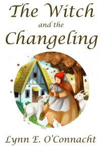 Cover of The Witch and the Changeling by Lynn E. O'Connacht