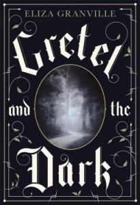 Cover of Gretel and the Dark, by Eliza Granville