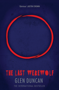 Cover of The Last Werewolf, by Glen Duncan