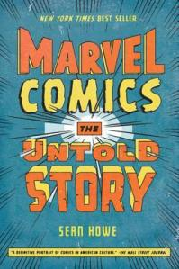 Cover of Marvel Comics: The Untold Story by Sean Howe