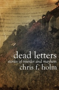 Cover of Dead Letters, by Chris F. Holm