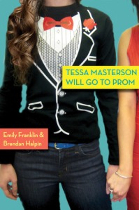 Cover of Tessa Masterson Will Go To Prom by Emily Franklin and Brandon Halpin