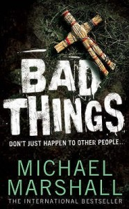 Cover of Bad Things by Michael Marshall