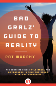 Cover of Bad Grrlz' Guide to Reality by Pat Murphy