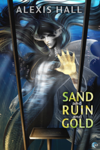 Cover of Sand and Ruin and Gold by Alexis Hall