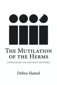 Cover of the The Mutilation of the Herms by Debra Hamel