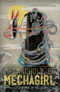 Cover of The Melancholy of Mechagirl by Catherynne M. Valente