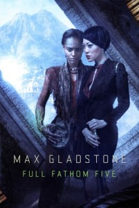 Cover of Full Fathom Five by Max Gladstone