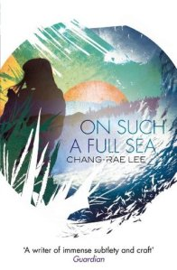 Cover of On Such A Full Sea by Chang-rae Lee
