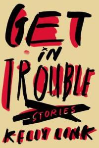 Cover of Get in Trouble by Kelly Link