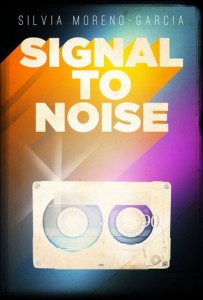 Cover of Signal to Noise by Sylvia Moreno-Garcia