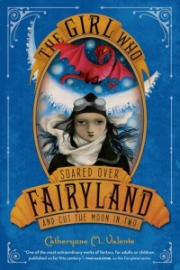 Cover of The Girl who Soared Over Fairyland by Catherynne M. Valente
