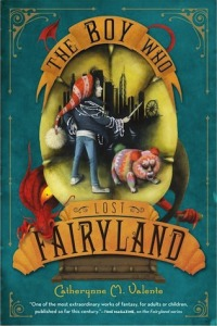 Cover of The Boy Who Lost Fairyland by Catherynne M. Valente