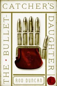 Cover of The Bullet-Catcher's Daughter by Rod Duncan