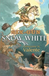 Cover of Six-Gun Snow White by Catherynne M. Valente