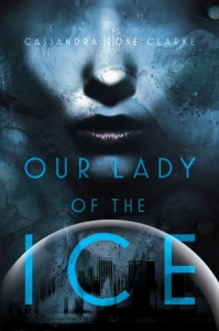 Cover of Our Lady of the Ice by Cassandra Rose Clarke